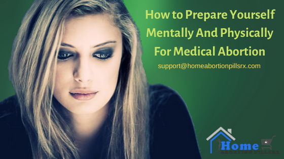 How to Prepare Yourself Mentally And Physically For Medical Abortion